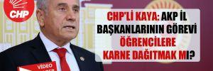CHP'li Kaya: AKP il başkanlarının görevi öğrencilere karne dağıtmak mı?