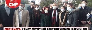 CHP'li Kaya: 21 Köy Enstitüsü binasını yıkmak isteyenlere koşullar ne olursa olsun fırsat vermeyeceğiz