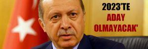 'Erdoğan 2023'te aday olmayacak'