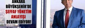 Ankara Büyükşehir'de şeffaf yönetim anlayışı devam ediyor!