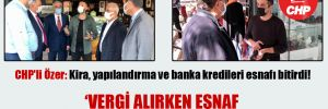 CHP'li Özer: Kira, yapılandırma ve banka kredileri esnafı bitirdi!