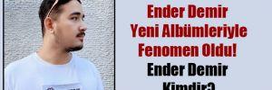 Ender Demir Yeni Albümleriyle Fenomen Oldu!  Ender Demir Kimdir?