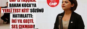 CHP'li Taşçıer, Bakan Koca'ya 'yerli test kiti' sözünü hatırlattı: İki yıl geçti, ses çıkmadı!