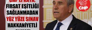 CHP'li Kaya: Fırsat eşitliği sağlanmadan yüz yüze sınav hakkaniyetli olmaz!