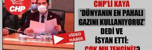 CHP'li Kaya 'Dünyanın en pahalı gazını kullanıyoruz' dedi ve isyan etti: Çok mu zenginiz?