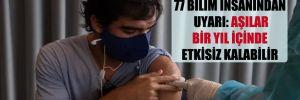 77 bilim insanından uyarı: Aşılar bir yıl içinde etkisiz kalabilir