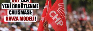 CHP'den yeni örgütlenme çalışması: Havza modeli!