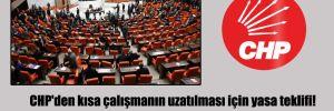 CHP'den kısa çalışmanın uzatılması için yasa teklifi!