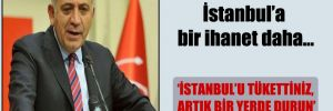 CHP'li Tekin: İstanbul'a bir ihanet daha…