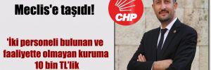 CHP'li Hakverdi Meclis'e taşıdı! 'İki personeli bulunan ve faaliyette olmayan kuruma 10 bin TL'lik doğalgaz faturası'