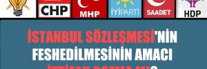 İstanbul Sözleşmesi'nin feshedilmesinin amacı ittifak bozma mı?