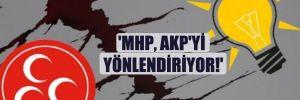 'MHP, AKP'yi yönlendiriyor!'