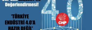 CHP'den Endüstri 4.0 Değerlendirmesi! 'Türkiye Endüstri 4.0'a hazır değil'