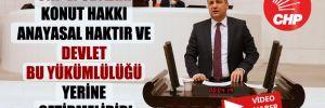 CHP'li Ceylan: Konut hakkı Anayasal haktır ve devlet bu yükümlülüğü yerine getirmelidir!