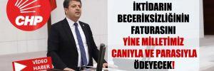 CHP'li Tutdere: İktidarın beceriksizliğinin faturasını yine milletimiz canıyla ve parasıyla ödeyecek!