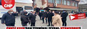 CHP'li Kaya'dan terminal isyanı: Utanıyoruz!