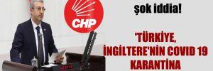 CHP'li Antmen'den şok iddia! 'Türkiye, İngiltere'nin Covid 19 karantina merkezi mi oldu?'