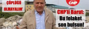 CHP'li Barut: Bu felaket son bulsun!