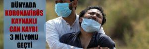Dünyada koronavirüs kaynaklı can kaybı 3 milyonu geçti