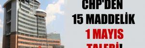 CHP'den 15 maddelik 1 Mayıs talebi!