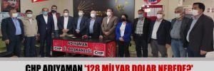 CHP Adıyaman '128 milyar dolar nerede?' afişlerinin toplatılması kararına dava açtı!