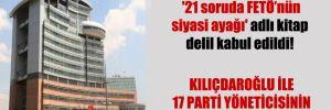 CHP'nin hazırladığı '21 soruda FETÖ'nün siyasi ayağı' adlı kitap delil kabul edildi!
