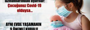 Çocuk sağlığı ve psikoloji uzmanlarından uyarılar: Çocuğunuz Covid-19 olduysa…