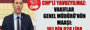 CHP'li Yavuzyılmaz: Vakıflar Genel Müdürü'nün maaşı: 161 bin 928 lira