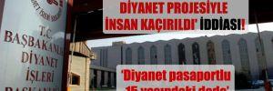 'Tunceli'den Avrupa'ya Diyanet projesiyle insan kaçırıldı' iddiası!