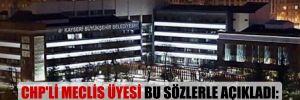 CHP'li meclis üyesi bu sözlerle açıkladı: Belediye bütçesi entübe halde!