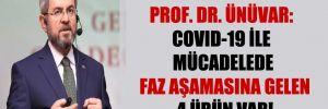 Prof. Dr. Ünüvar: Covid-19 ile mücadelede faz aşamasına gelen 4 ürün var!
