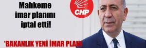 CHP'li Tekin: Mahkeme imar planını iptal etti! 'Bakanlık yeni imar planı hazırladı'