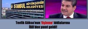 Tevfik Göksu'nun 'fişleme' iddialarına İBB'den yanıt geldi!