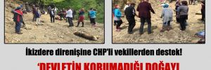 İkizdere direnişine CHP'li vekillerden destek!