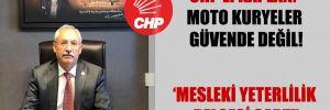 CHP'li Kaplan: Moto kuryeler güvende değil!