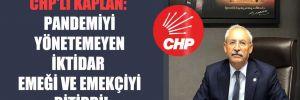 CHP'li Kaplan: Pandemiyi yönetemeyen iktidar emeği ve emekçiyi bitirdi!