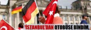 'İstanbul'dan otobüse bindim, Almanya'da indim'