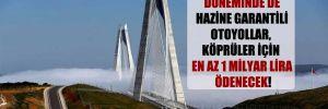 Tam kapanma döneminde de Hazine garantili otoyollar, köprüler için en az 1 milyar lira ödenecek!