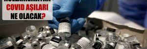Kullanılmayan Covid aşıları ne olacak?