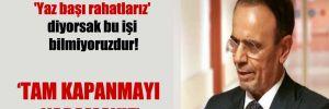 Prof. Dr. Mehmet Ceyhan: 'Yaz başı rahatlarız' diyorsak bu işi bilmiyoruzdur!