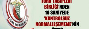 Türk Tabipleri Birliği'nden 10 saniyede 'kontrolsüz normalleşememe'nin özeti!