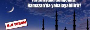 Yaratılıştaki dengemizi, Ramazan'da yakalayabiliriz!