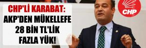 CHP'li Karabat: AKP'den mükellefe 28 bin TL'lik fazla yük!