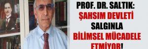 Prof. Dr. Saltık: Şahsım devleti salgınla bilimsel mücadele etmiyor!