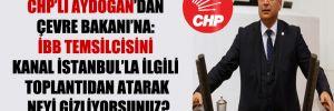 CHP'li Aydoğan'dan Çevre Bakanı'na: İBB temsilcisini Kanal İstanbul'la ilgili toplantıdan atarak neyi gizliyorsunuz?