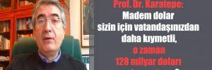 Prof. Dr. Karatepe: Madem dolar sizin için vatandaşınızdan daha kıymetli, o zaman 128 milyar doları neden sattınız?