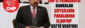 CHP'li Yılmazkaya: Bankalar çiftçilerin paralarına el koyup DSİ'ye veriyor!