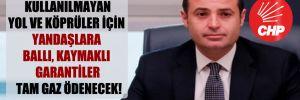 CHP'li Akın: Kullanılmayan yol ve köprüler için yandaşlara ballı, kaymaklı garantiler tam gaz ödenecek!