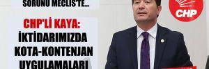 CHP'li Kaya: İktidarımızda kota-kontenjan uygulamaları kalkacak!