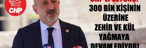 CHP'li Öztunç: 300 bin kişinin üzerine zehir ve kül yağmaya devam ediyor!